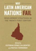 Why Latin American Nations Fail: Development Strategies in the Twenty-First Century