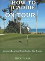 How To Caddie On Tour: Lessons Learned from Inside the Ropes (Paperback)