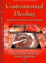 Gastrointestinal Bleeding: Symptoms, Treatment and Prognosis [Hardcover]