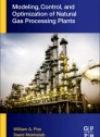 Modeling, Control, and Optimization of Natural Gas Processing Plants, 1st Edition
