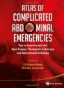 Atlas of Complicated Abdominal Emergencies : Tips on Laparoscopic and Open Surgery, Therapeutic Endoscopy and Interventional Radiology (with DVD-ROM) [Hardcover]