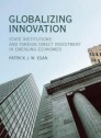 "Globalizing Innovation ""State Institutions and Foreign Direct Investment in Emerging Economies"""