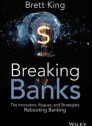 "Breaking Banks ""The Innovators, Rogues, and Strategists Rebooting Banking"""