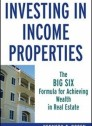 Investing in Income Properties. The Big Six Formula for Achieving Wealth in Real State.