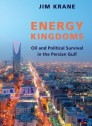 Energy kingdoms: oil and political survival in the Persian Gulf