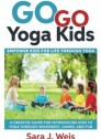 Go Go Yoga Kids: Empower Kids for Life Through Yoga: A Creative Guide for Introducing Kids to Yoga Through Movement, Games, and Fun (Paperback)
