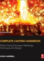 Complete Casting Handbook. 2nd Edition. Metal Casting Processes, Metallurgy, Techniques and Design (hardcover)