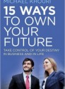 15 Ways to Own Your Future: Take Control of Your Destiny in Business & in Life (Paperback)